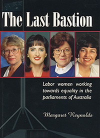 The Last Basation: Labor women working towards equality in parliaments of Australia by Margaret Reynolds
